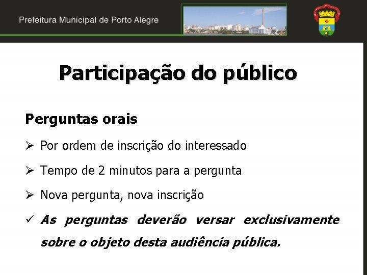 Participação do público Perguntas orais Ø Por ordem de inscrição do interessado Ø Tempo