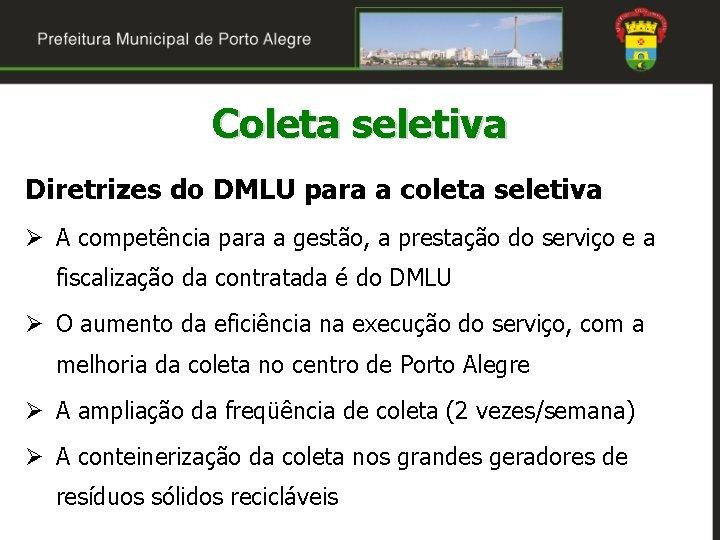 Coleta seletiva Diretrizes do DMLU para a coleta seletiva Ø A competência para a