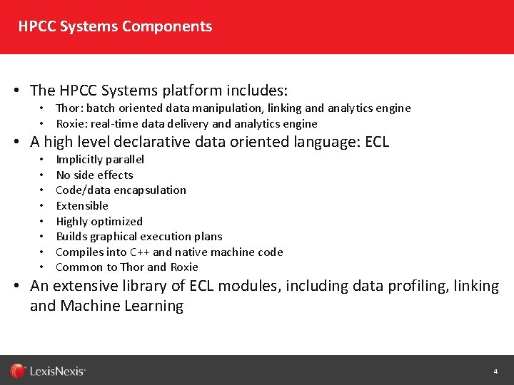 HPCC Systems Components • The HPCC Systems platform includes: • Thor: batch oriented data