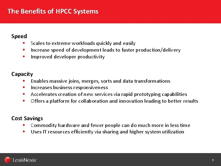 The Benefits of HPCC Systems Speed § § § Scales to extreme workloads quickly
