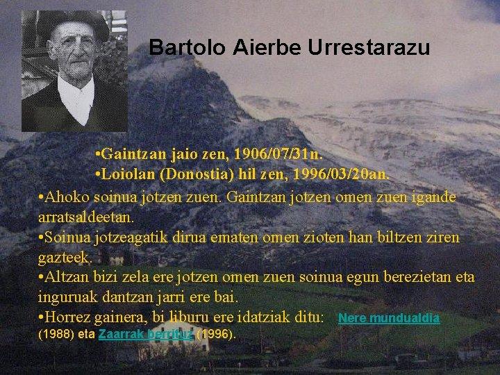 Bartolo Aierbe Urrestarazu • Gaintzan jaio zen, 1906/07/31 n. • Loiolan (Donostia) hil zen,