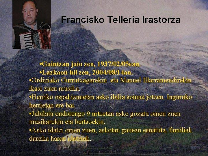 Francisko Telleria Irastorza • Gaintzan jaio zen, 1937/02/05 ean. • Lazkaon hil zen, 2004/08/14