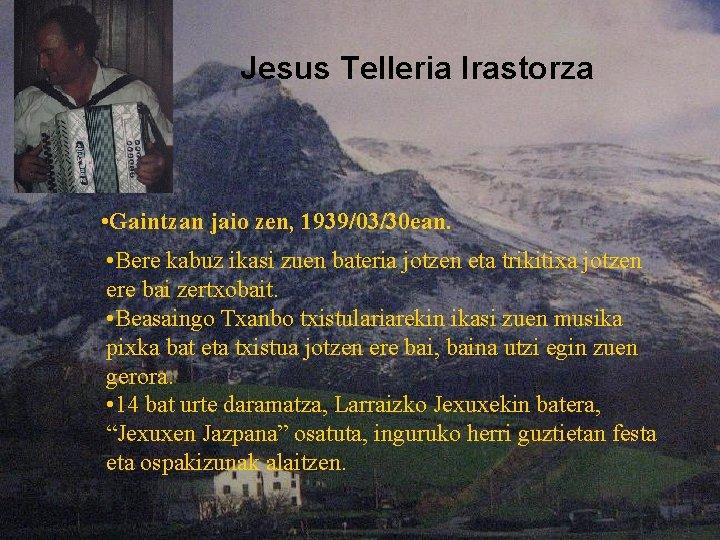 Jesus Telleria Irastorza • Gaintzan jaio zen, 1939/03/30 ean. • Bere kabuz ikasi zuen