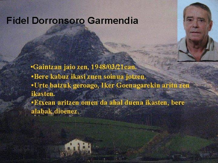 Fidel Dorronsoro Garmendia • Gaintzan jaio zen, 1948/03/21 ean. • Bere kabuz ikasi zuen