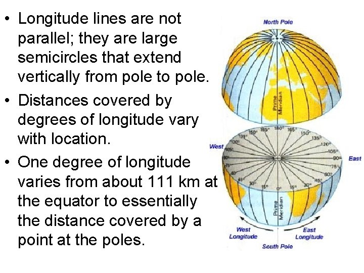 • Longitude lines are not parallel; they are large semicircles that extend vertically