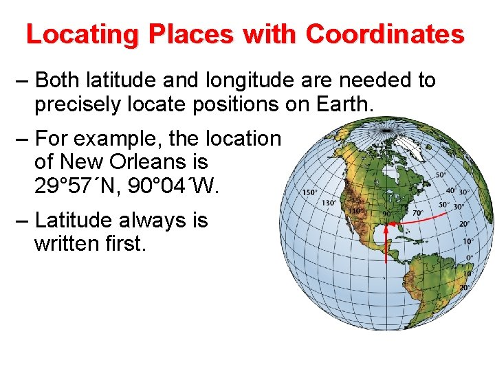 Locating Places with Coordinates – Both latitude and longitude are needed to precisely locate