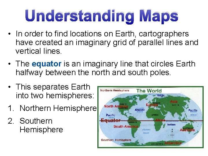 Understanding Maps • In order to find locations on Earth, cartographers have created an