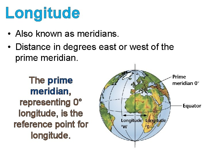 Longitude • Also known as meridians. • Distance in degrees east or west of