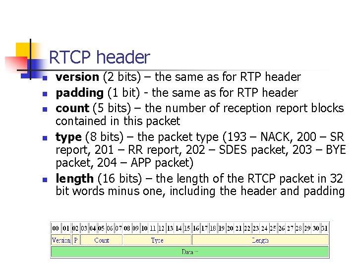 RTCP header n n n version (2 bits) – the same as for RTP