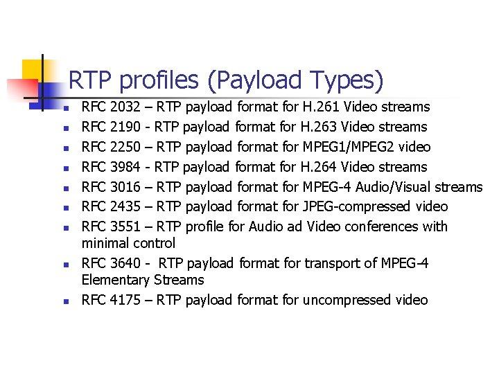RTP profiles (Payload Types) n n n n n RFC 2032 – RTP payload