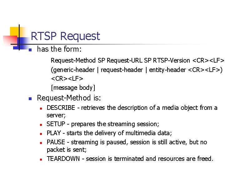 RTSP Request n has the form: Request-Method SP Request-URL SP RTSP-Version <CR><LF> (generic-header  