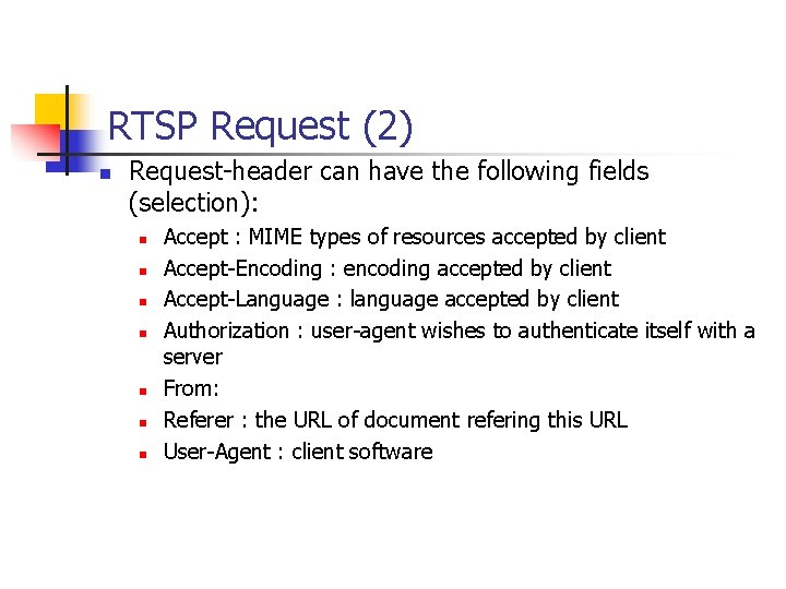 RTSP Request (2) n Request-header can have the following fields (selection): n n n