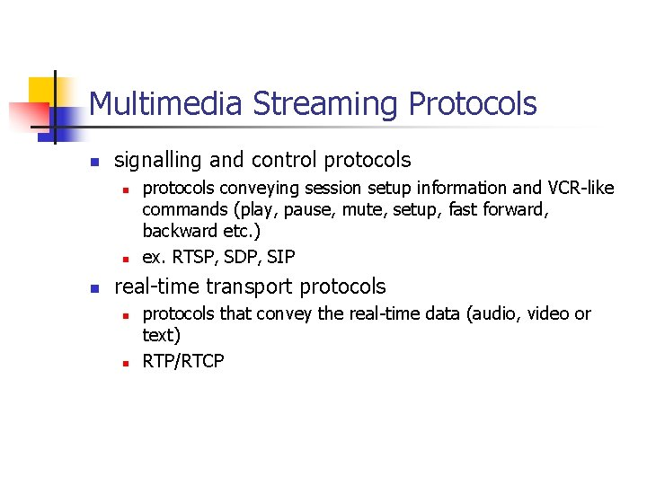 Multimedia Streaming Protocols n signalling and control protocols n n n protocols conveying session