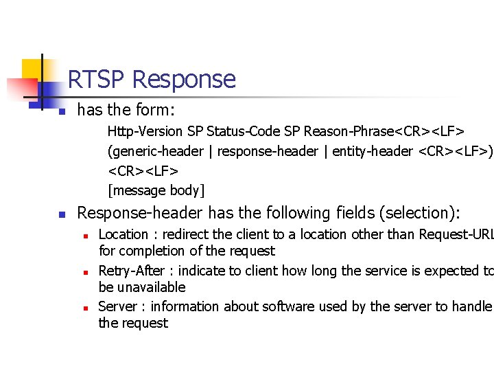 RTSP Response n has the form: Http-Version SP Status-Code SP Reason-Phrase<CR><LF> (generic-header   response-header