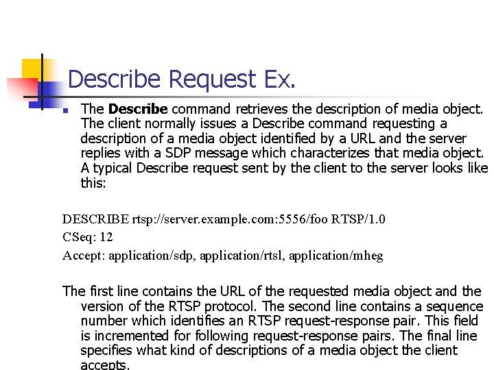 Describe Request Ex. n The Describe command retrieves the description of media object. The