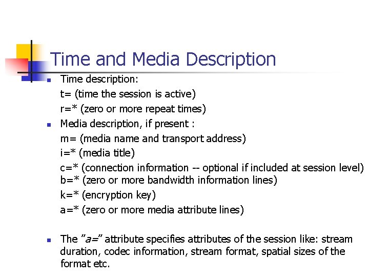 Time and Media Description n Time description: t= (time the session is active) r=*