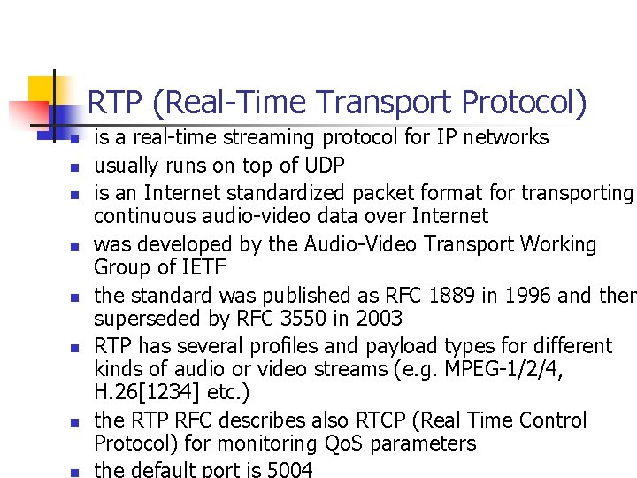 RTP (Real-Time Transport Protocol) n n n n is a real-time streaming protocol for