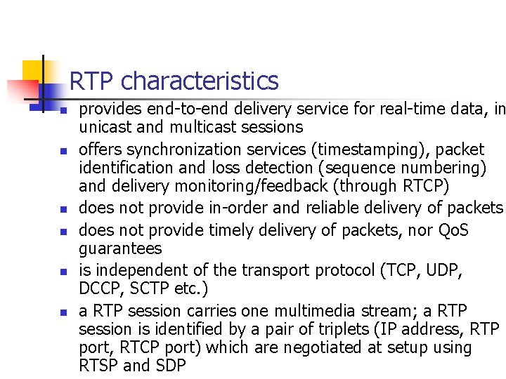 RTP characteristics n n n provides end-to-end delivery service for real-time data, in unicast