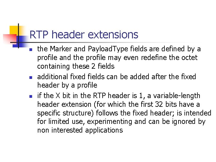 RTP header extensions n n n the Marker and Payload. Type fields are defined