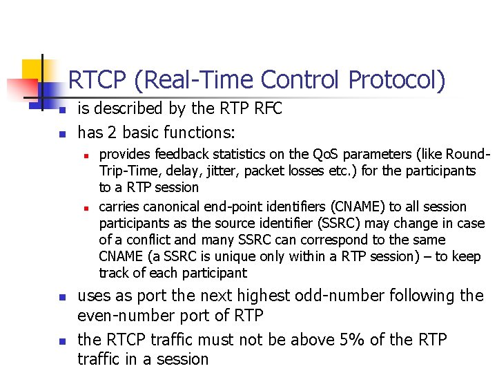 RTCP (Real-Time Control Protocol) n n is described by the RTP RFC has 2