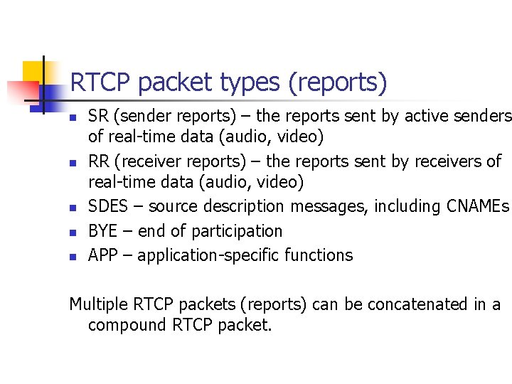 RTCP packet types (reports) n n n SR (sender reports) – the reports sent