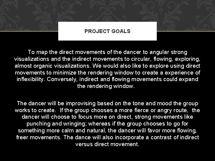 PROJECT GOALS To map the direct movements of the dancer to angular strong visualizations