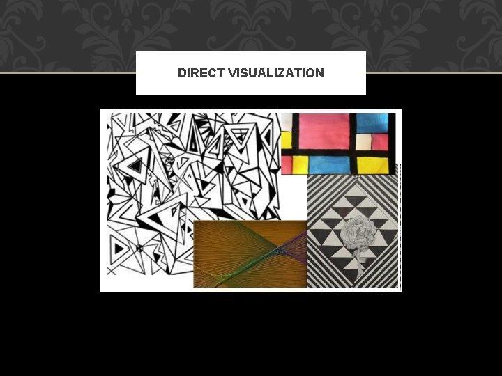 DIRECT VISUALIZATION