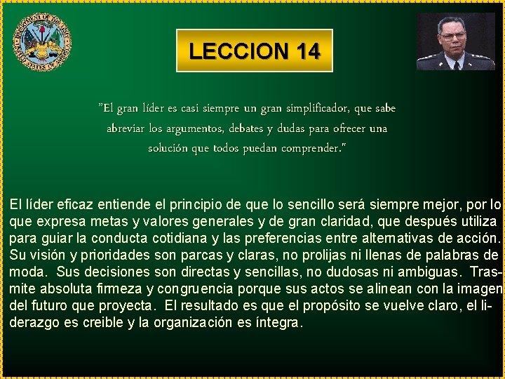 """LECCION 14 """"El gran líder es casi siempre un gran simplificador, que sabe abreviar"""
