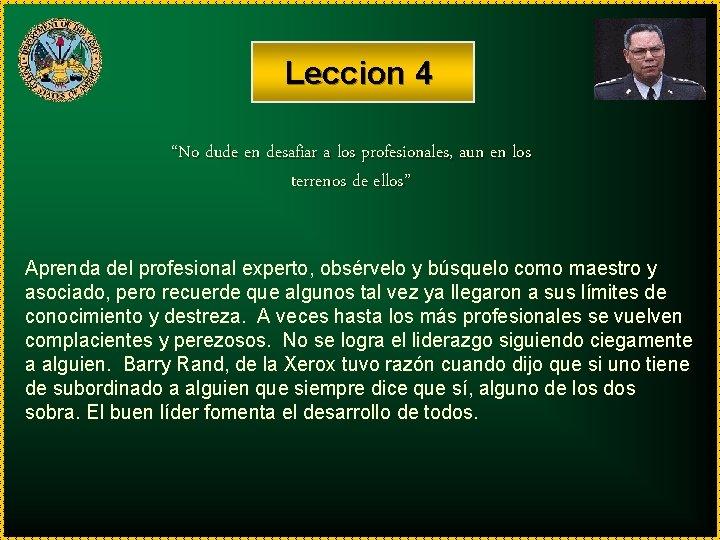 """Leccion 4 """"No dude en desafiar a los profesionales, aun en los terrenos de"""