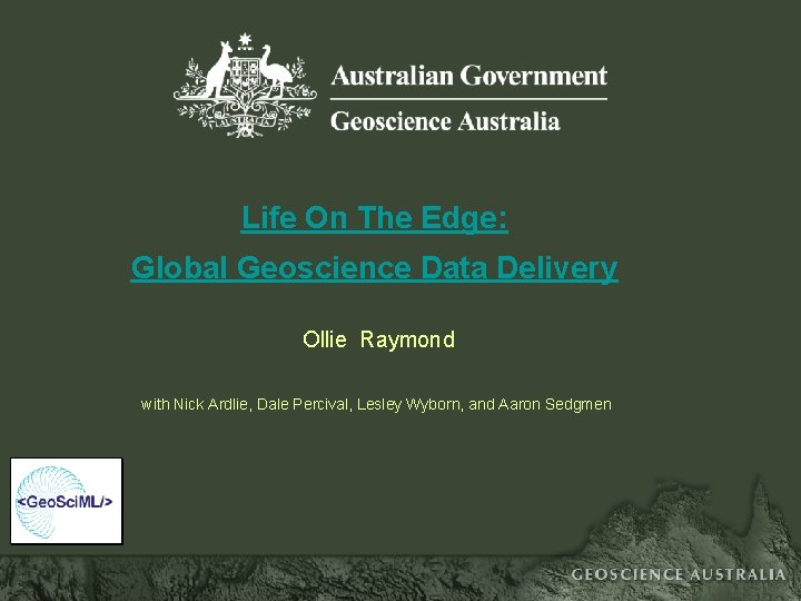 Life On The Edge: Global Geoscience Data Delivery Ollie Raymond with Nick Ardlie, Dale