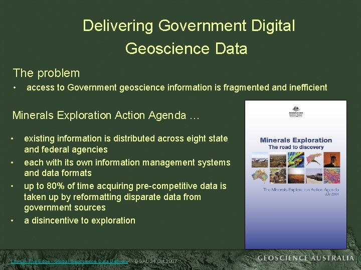 Delivering Government Digital Geoscience Data The problem • access to Government geoscience information is