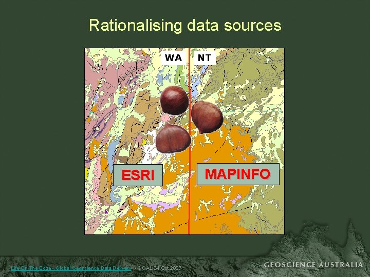 Rationalising data sources WA ESRI Life On The Edge - Global Geoscience Data Delivery
