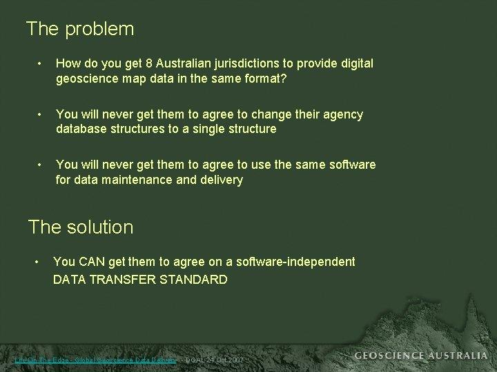 The problem • How do you get 8 Australian jurisdictions to provide digital geoscience