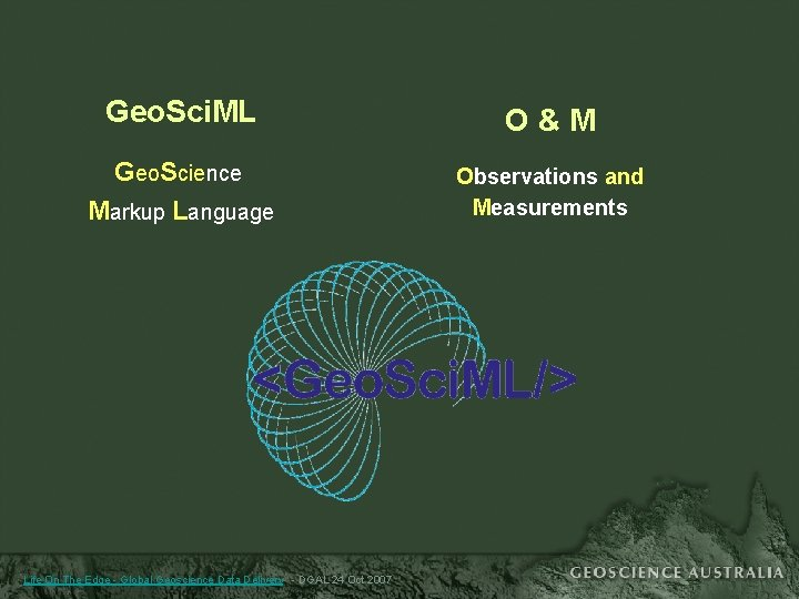 Geo. Sci. ML O&M Geo. Science Markup Language Observations and Measurements Life On The