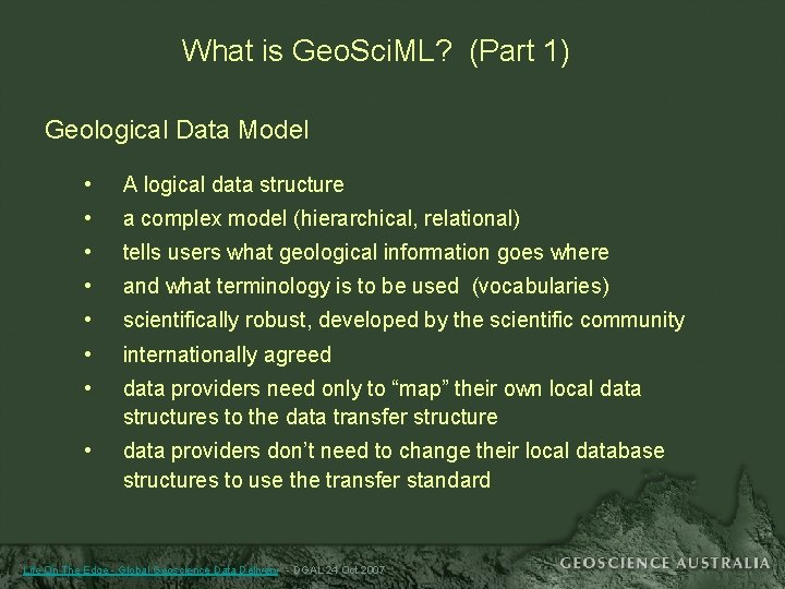 What is Geo. Sci. ML? (Part 1) Geological Data Model • A logical data