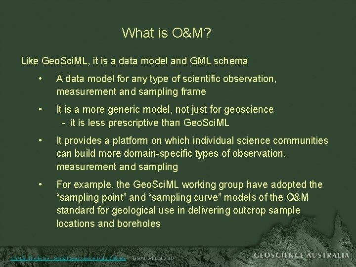 What is O&M? Like Geo. Sci. ML, it is a data model and GML