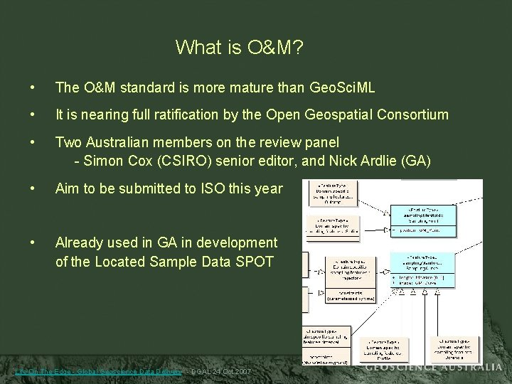 What is O&M? • The O&M standard is more mature than Geo. Sci. ML