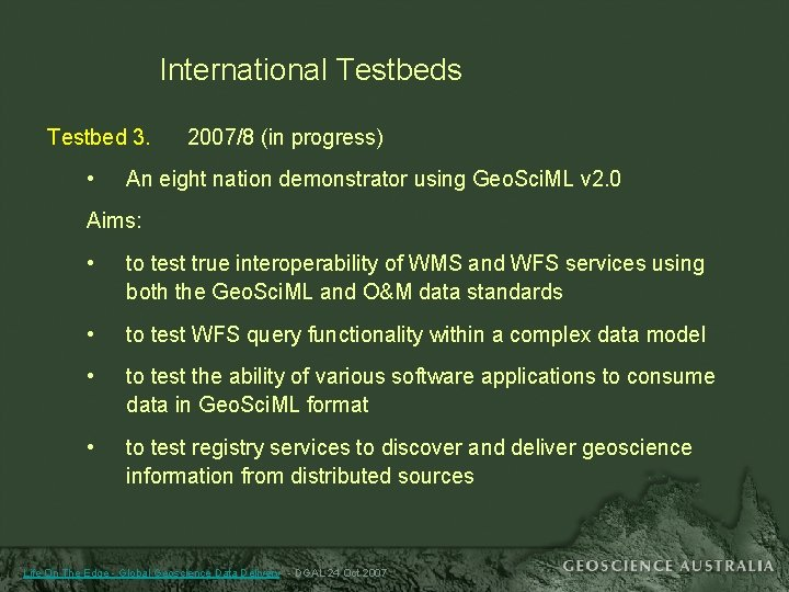 International Testbeds Testbed 3. • 2007/8 (in progress) An eight nation demonstrator using Geo.