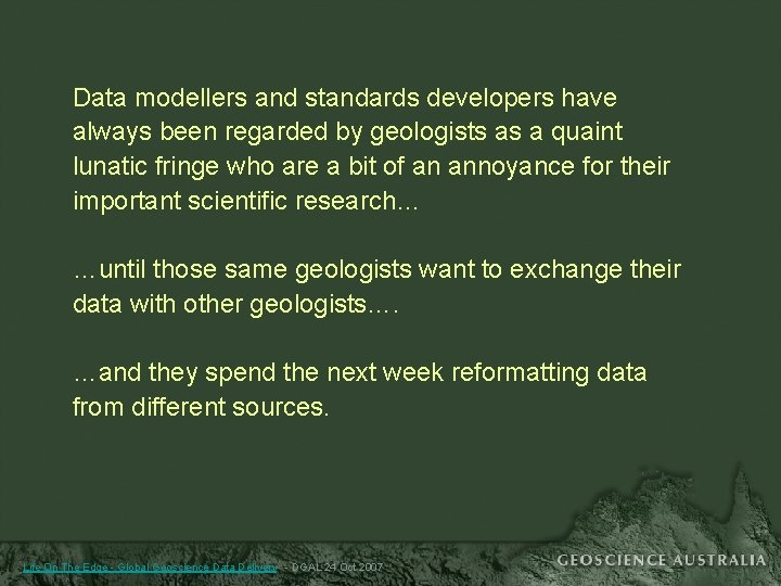 Data modellers and standards developers have always been regarded by geologists as a quaint