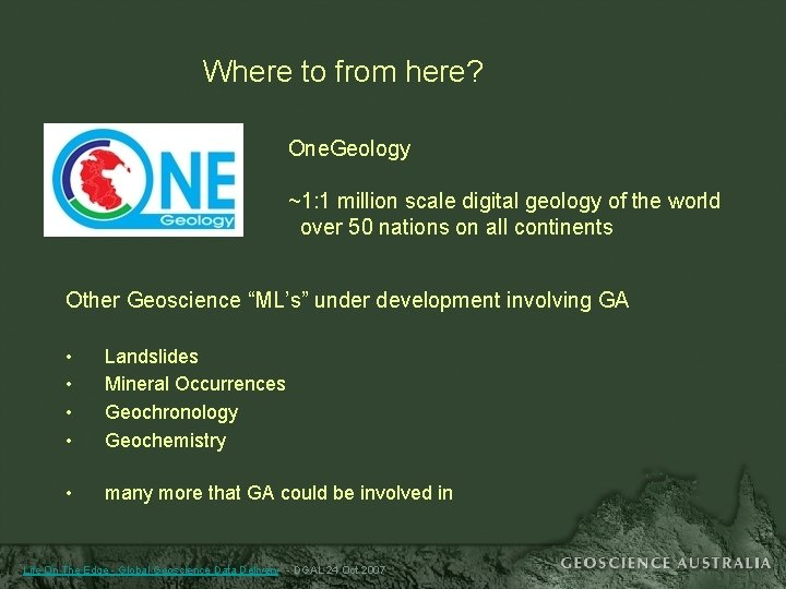 Where to from here? One. Geology ~1: 1 million scale digital geology of the