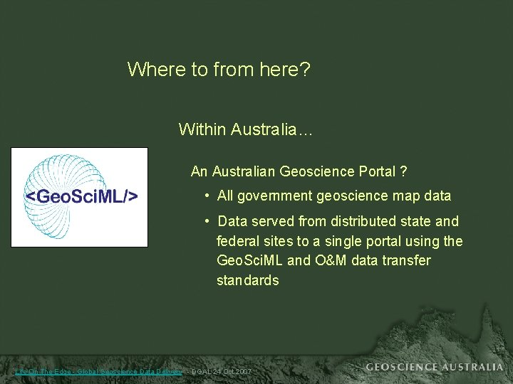 Where to from here? Within Australia… An Australian Geoscience Portal ? • All government