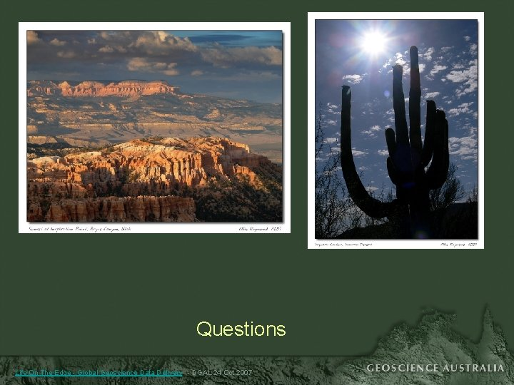 Questions Life On The Edge - Global Geoscience Data Delivery - DGAL 24 Oct