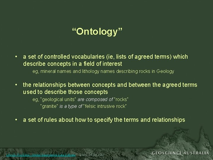 """""""Ontology"""" • a set of controlled vocabularies (ie, lists of agreed terms) which describe"""