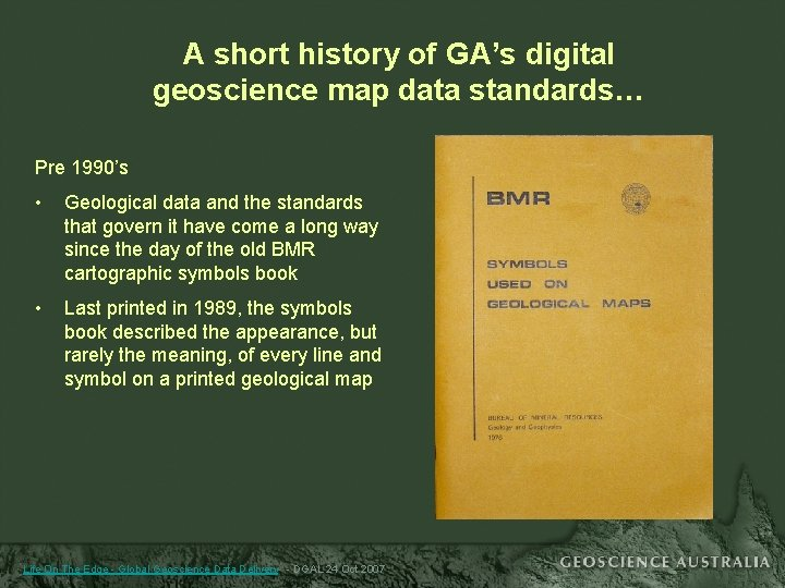 A short history of GA's digital geoscience map data standards… Pre 1990's • Geological