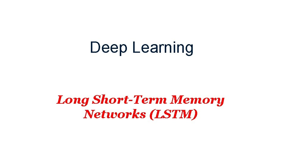 Deep Learning Long Short-Term Memory Networks (LSTM)