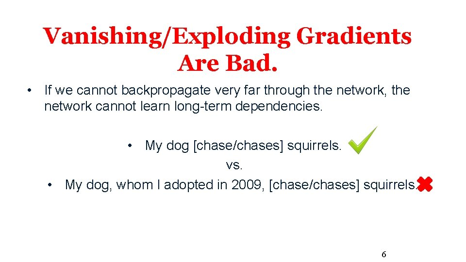 Vanishing/Exploding Gradients Are Bad. • If we cannot backpropagate very far through the network,