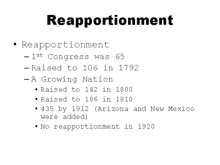 Reapportionment • Reapportionment – 1 st Congress was 65 – Raised to 106 in
