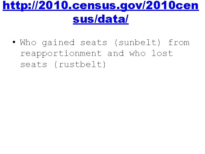 http: //2010. census. gov/2010 cen sus/data/ • Who gained seats (sunbelt) from reapportionment and