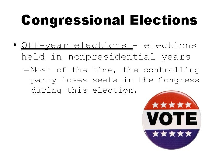 Congressional Elections • Off-year elections – elections held in nonpresidential years – Most of