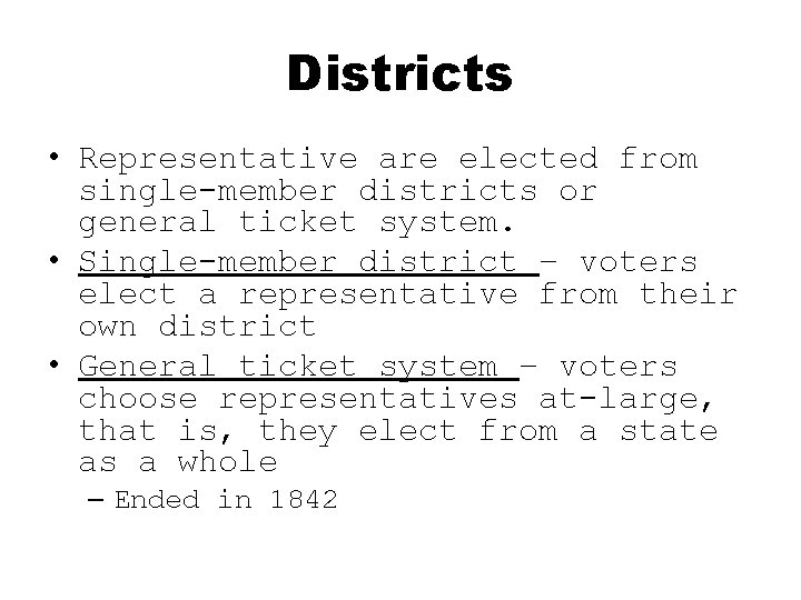 Districts • Representative are elected from single-member districts or general ticket system. • Single-member